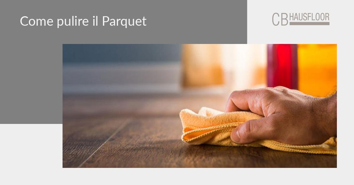 Come pulire il parquet: la guida completa - Haufloor Parquet Brescia Bergamo Milano