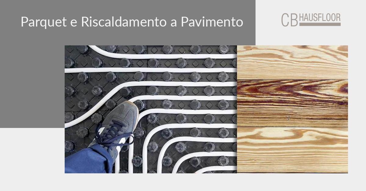 Parquet e riscaldamento a pavimento: una storia d'amore - Hausfloor Brescia, Bergamo Milano